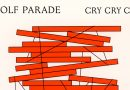 Wolf Parade – Cry Cry Cry (Sub Pop / Popstock!)