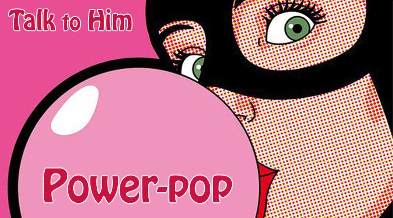 talktohim-powerpop