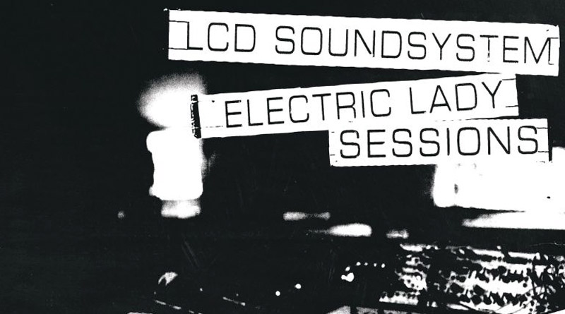 LCD Soundsystem – Electric Lady Sessions (DFA/Columbia)