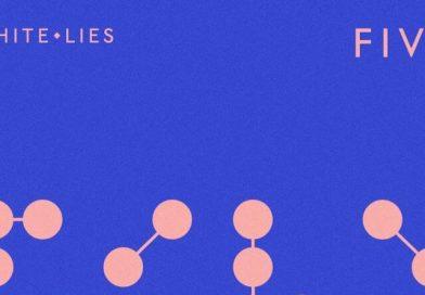 White Lies – FIVE (White Lies/[PIAS])